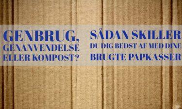 Sådan skiller du dig bedst af med dine brugte papkasser